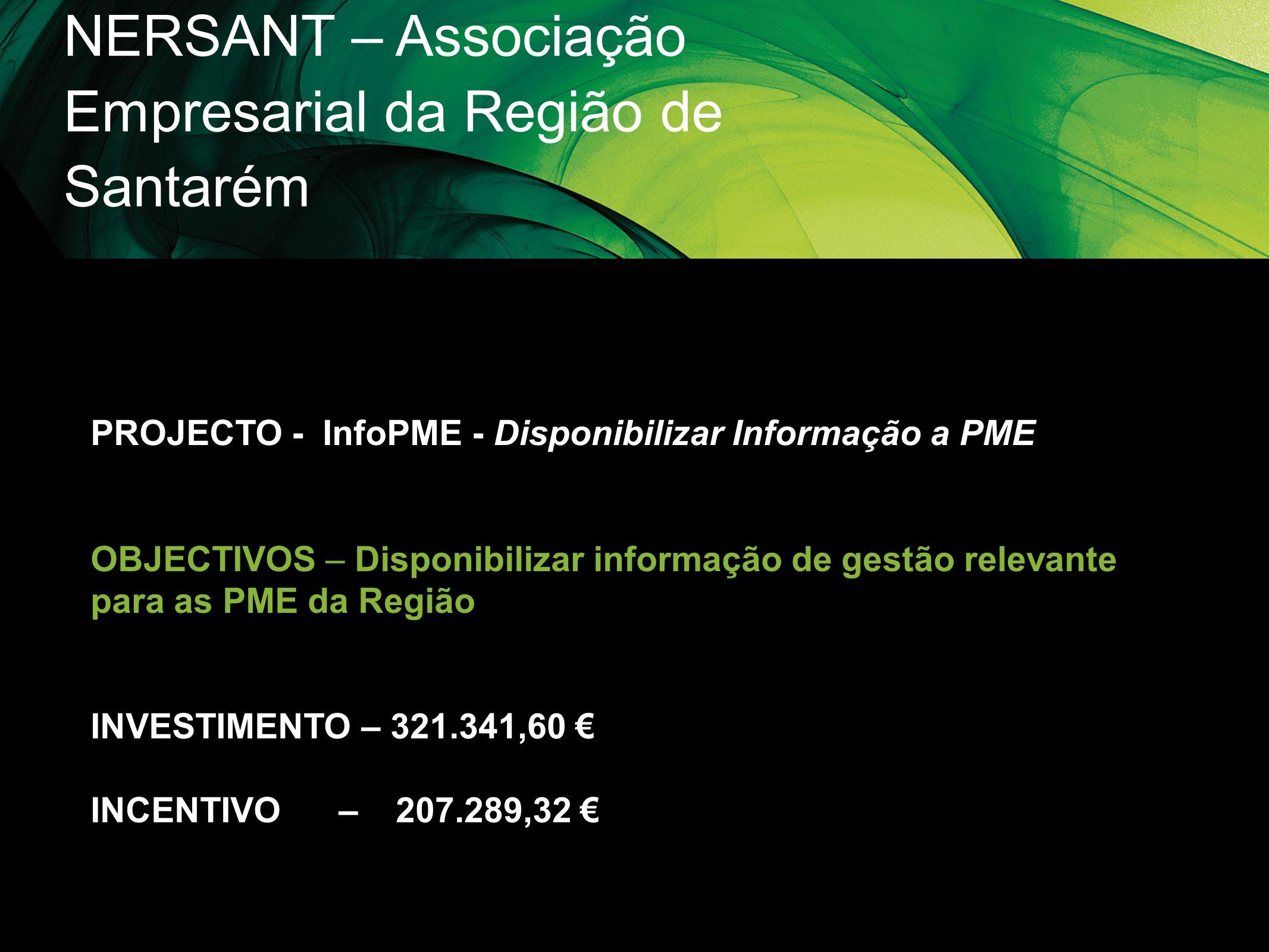 NERSANT – Associação Empresarial da Região de Santarém PROJECTO - InfoPME - Disponibilizar Informação a PME OBJECTIVOS – Disponibilizar informação de