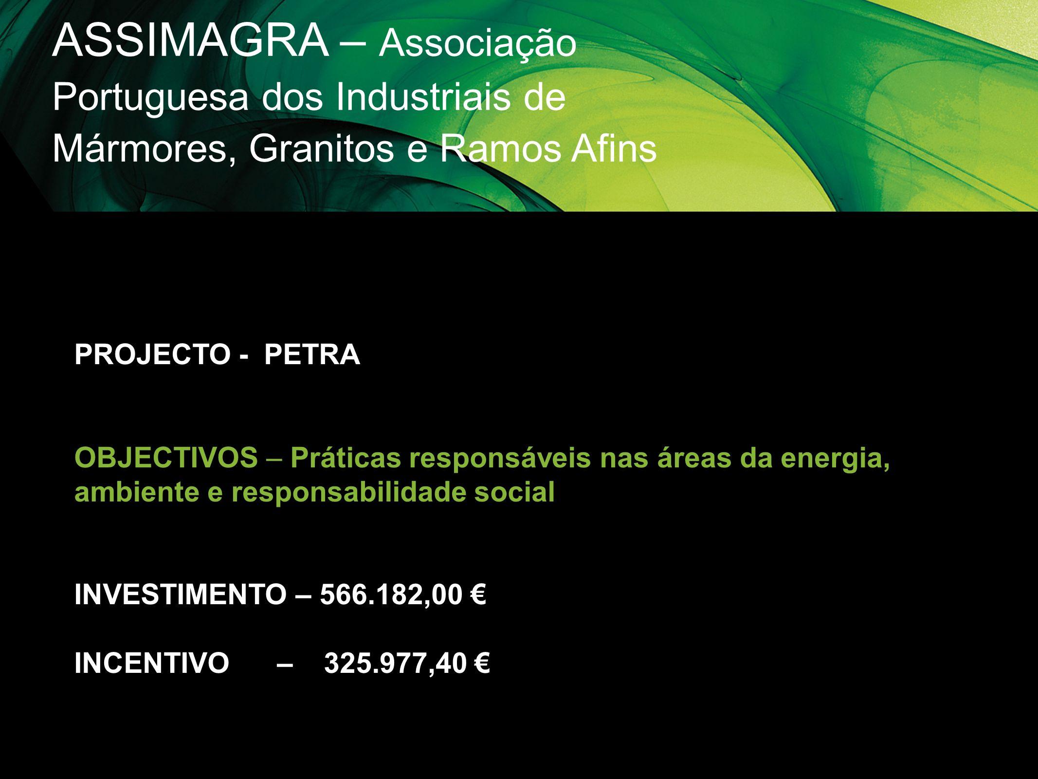 ASSIMAGRA – Associação Portuguesa dos Industriais de Mármores, Granitos e Ramos Afins PROJECTO - PETRA OBJECTIVOS – Práticas responsáveis nas áreas da