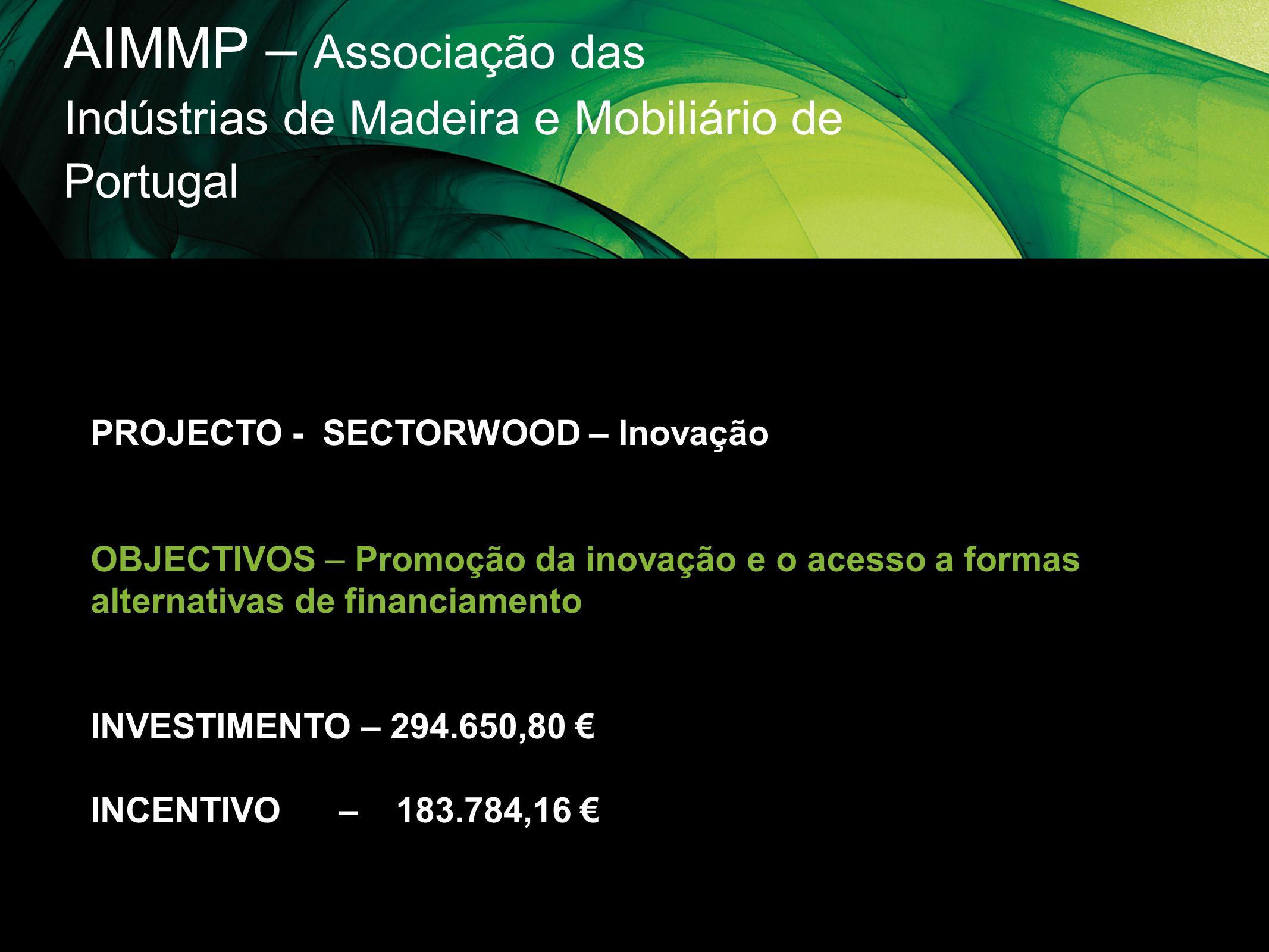 AIMMP – Associação das Indústrias de Madeira e Mobiliário de Portugal PROJECTO - SECTORWOOD – Inovação OBJECTIVOS – Promoção da inovação e o acesso a