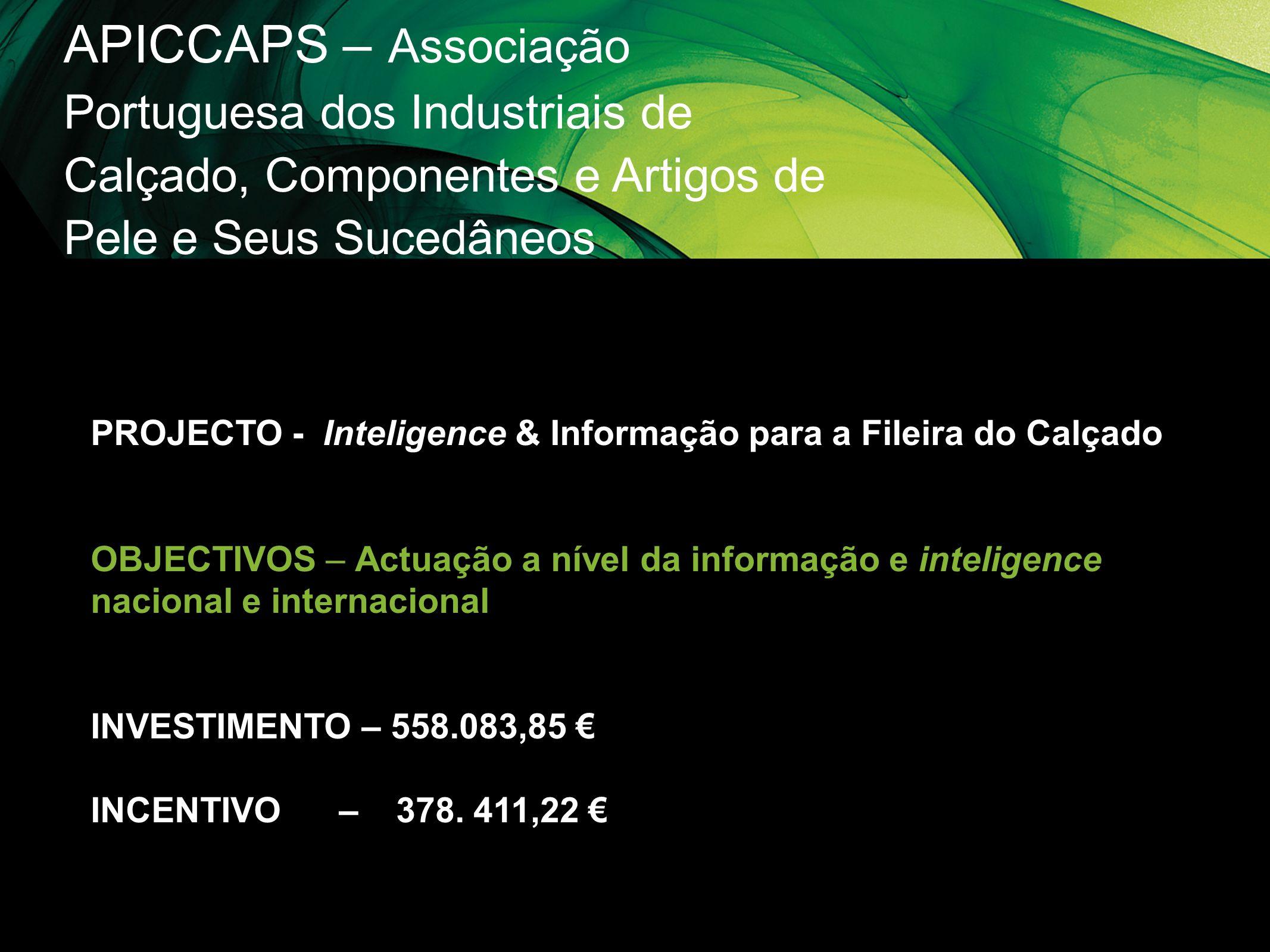 APICCAPS – Associação Portuguesa dos Industriais de Calçado, Componentes e Artigos de Pele e Seus Sucedâneos PROJECTO - Inteligence & Informação para
