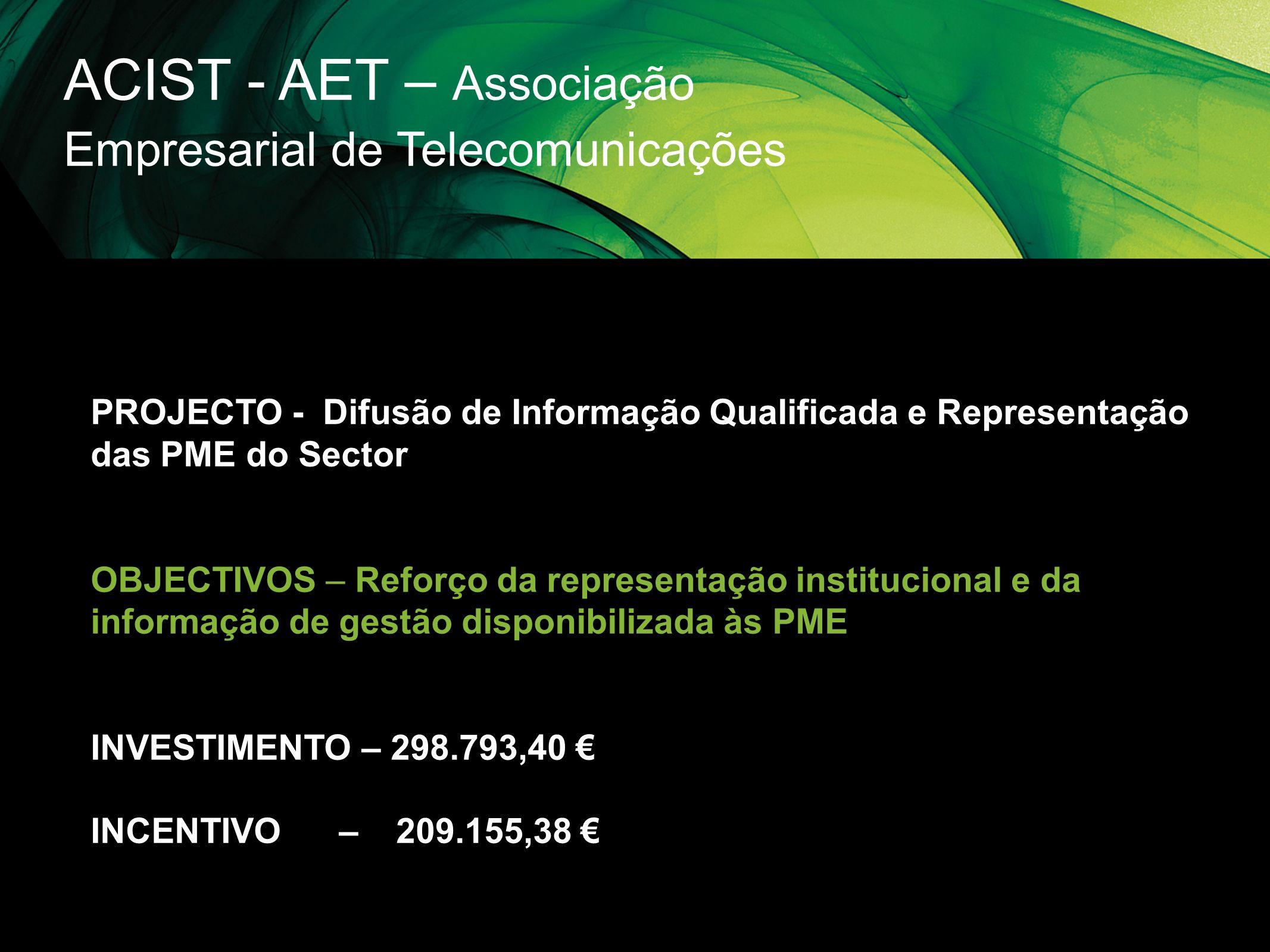 ACIST - AET – Associação Empresarial de Telecomunicações PROJECTO - Difusão de Informação Qualificada e Representação das PME do Sector OBJECTIVOS – R