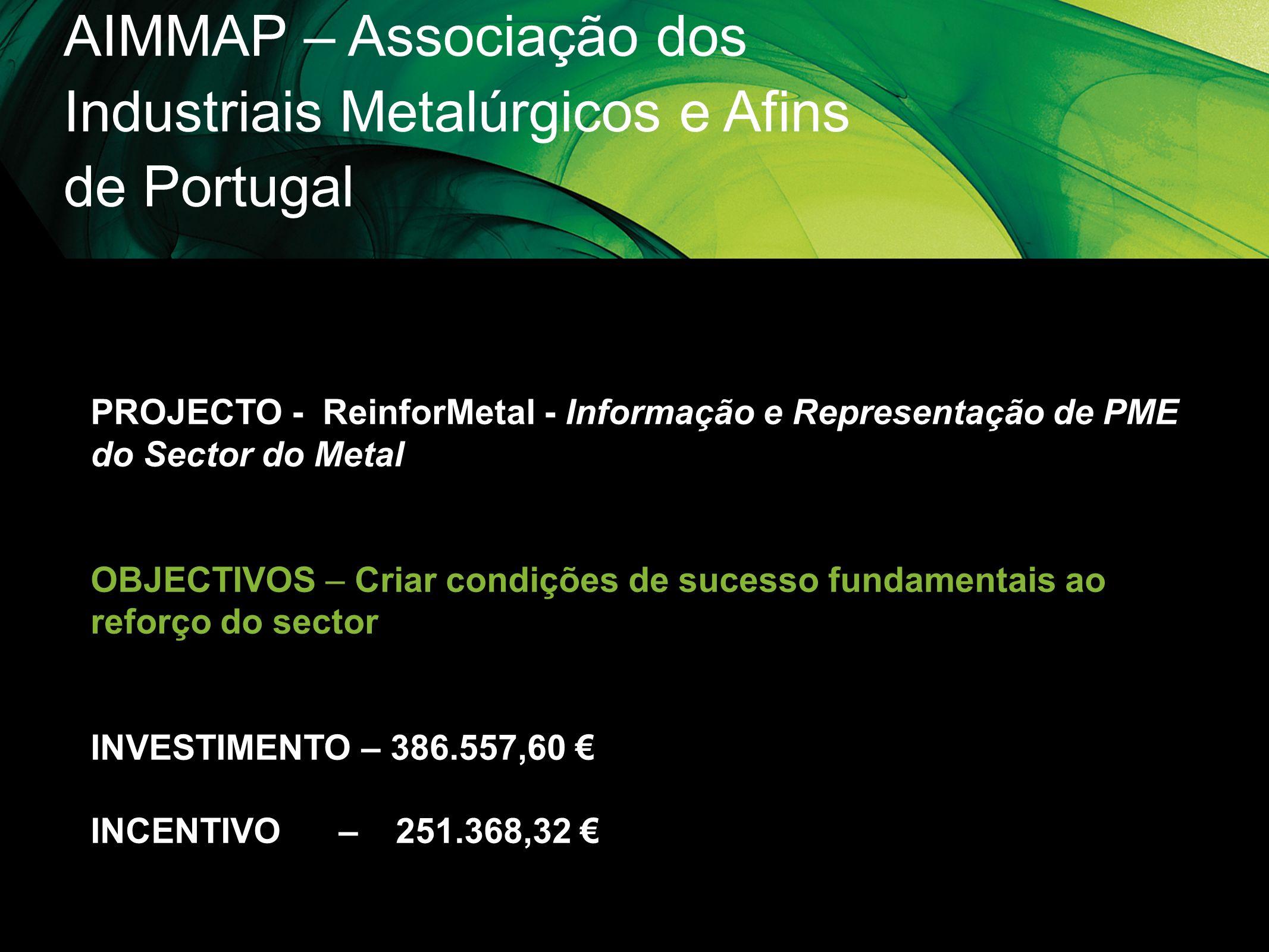 AIMMAP – Associação dos Industriais Metalúrgicos e Afins de Portugal PROJECTO - ReinforMetal - Informação e Representação de PME do Sector do Metal OB