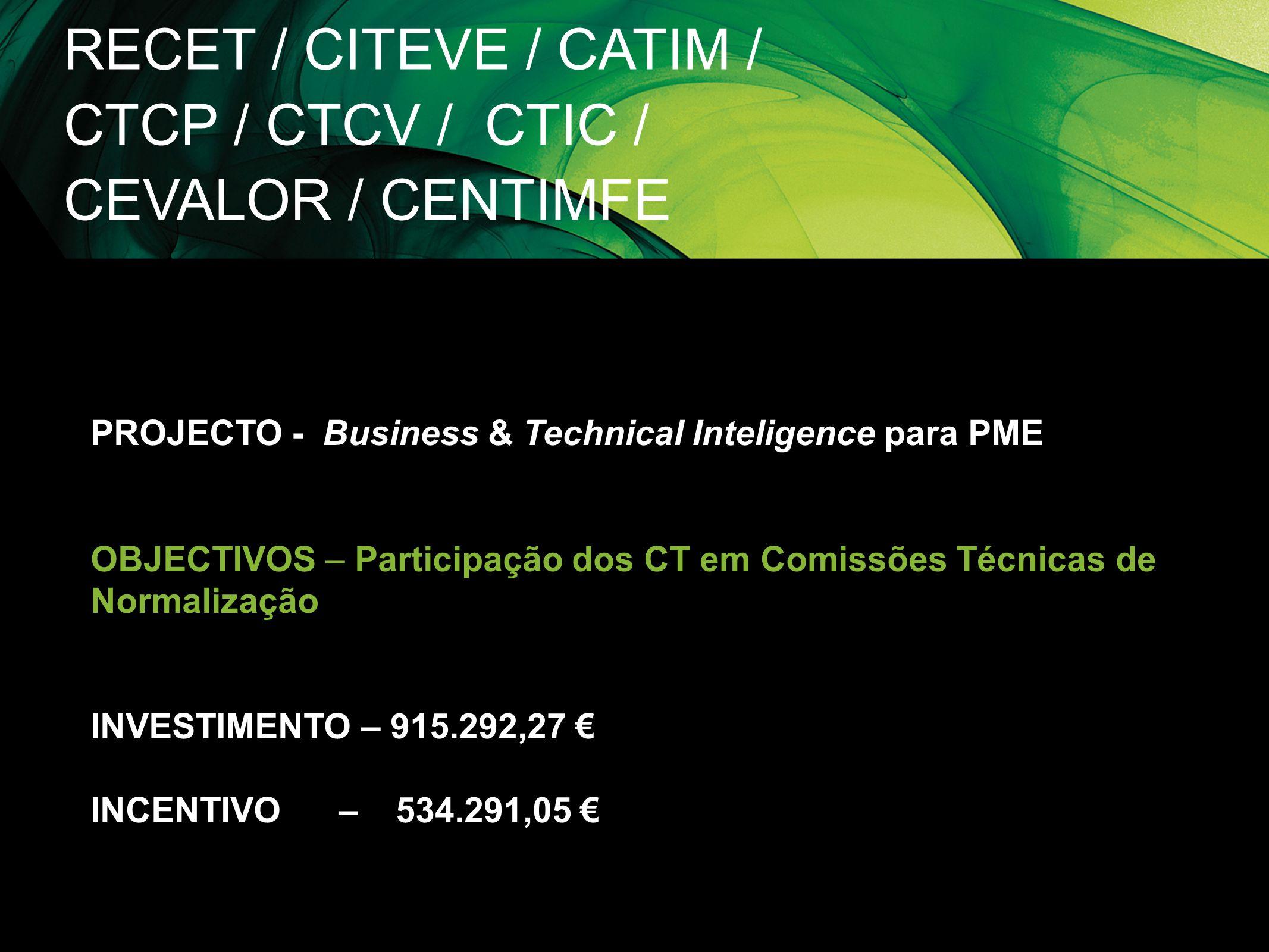 RECET / CITEVE / CATIM / CTCP / CTCV / CTIC / CEVALOR / CENTIMFE PROJECTO - Business & Technical Inteligence para PME OBJECTIVOS – Participação dos CT