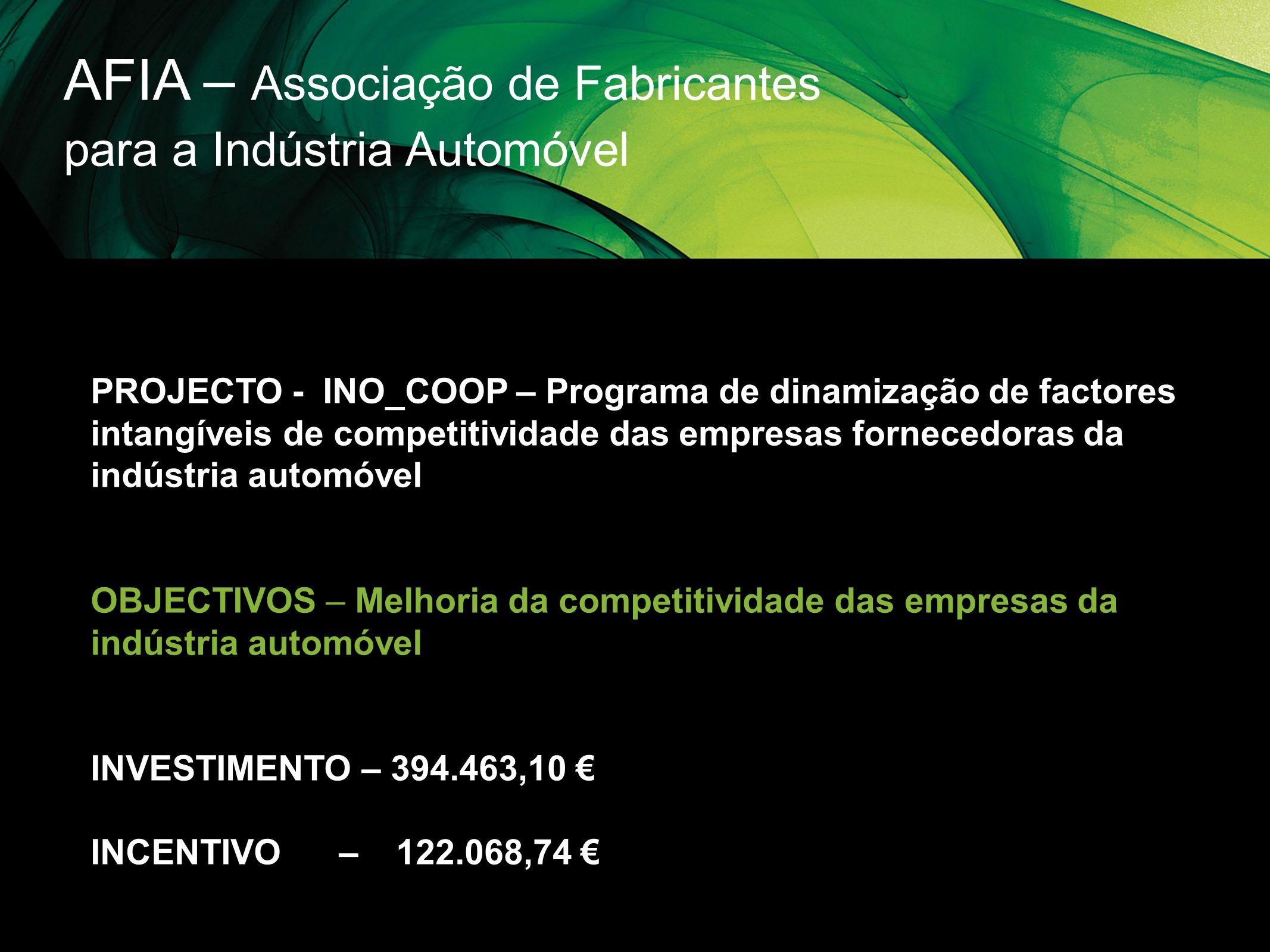 AFIA – Associação de Fabricantes para a Indústria Automóvel PROJECTO - INO_COOP – Programa de dinamização de factores intangíveis de competitividade d
