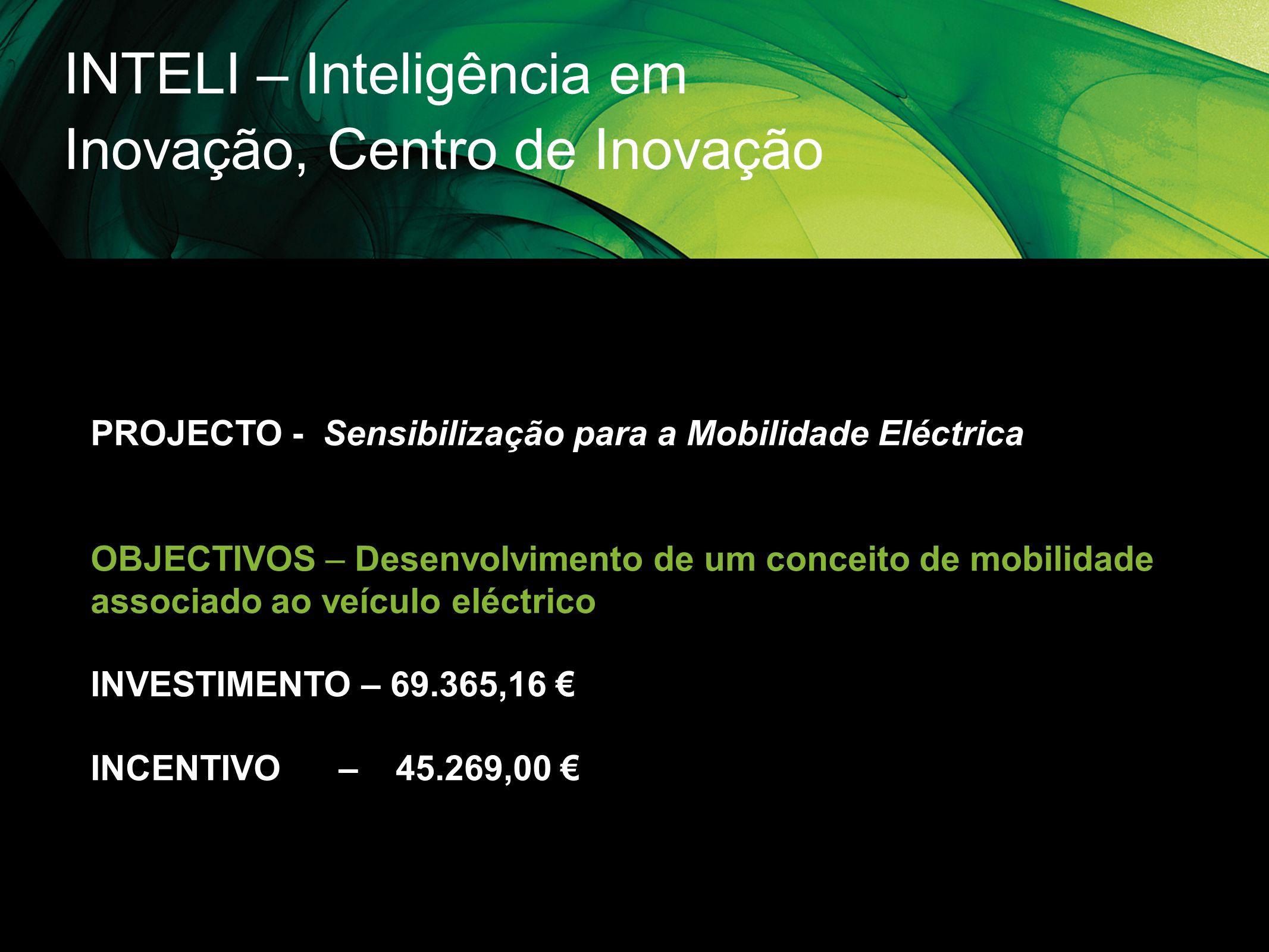 INTELI – Inteligência em Inovação, Centro de Inovação PROJECTO - Sensibilização para a Mobilidade Eléctrica OBJECTIVOS – Desenvolvimento de um conceit