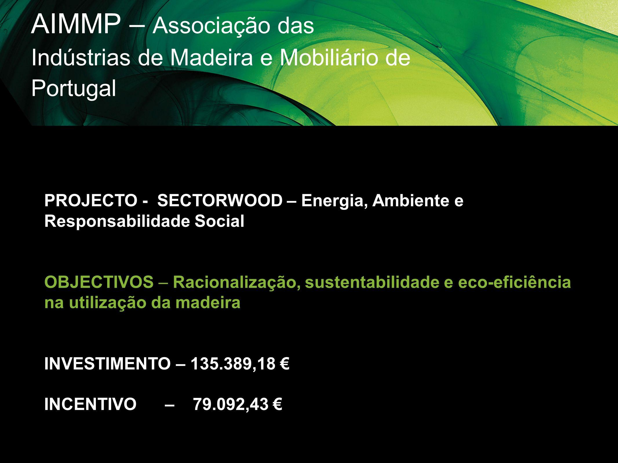 AIMMP – Associação das Indústrias de Madeira e Mobiliário de Portugal PROJECTO - SECTORWOOD – Energia, Ambiente e Responsabilidade Social OBJECTIVOS –