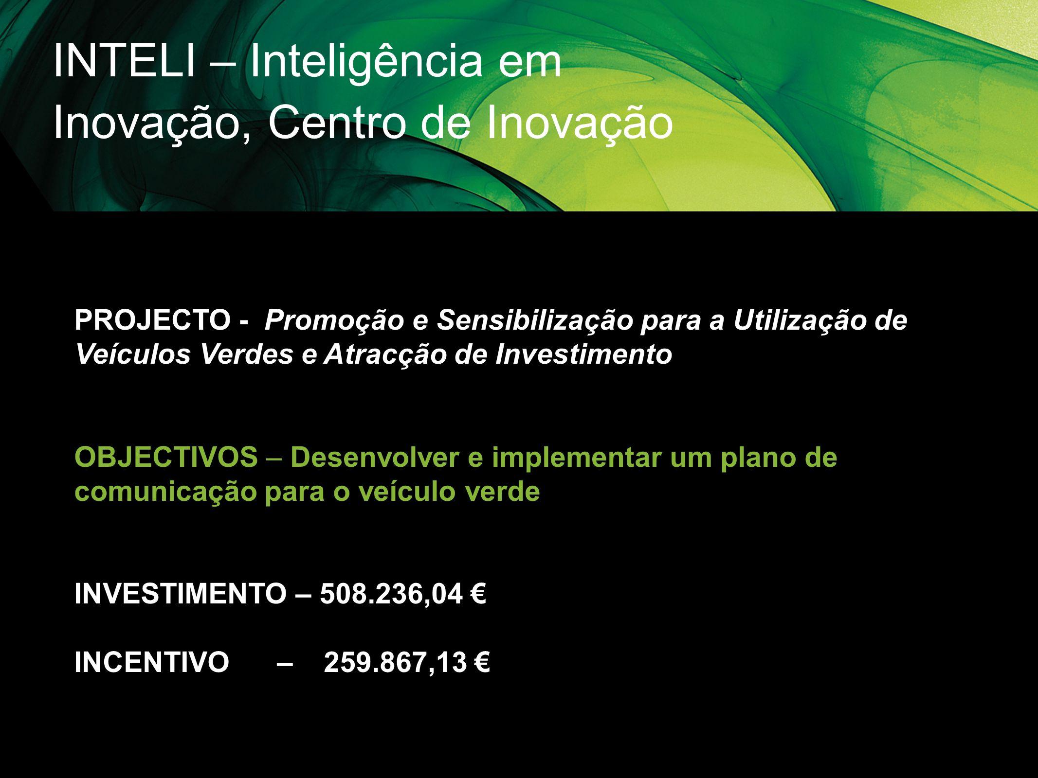 INTELI – Inteligência em Inovação, Centro de Inovação PROJECTO - Promoção e Sensibilização para a Utilização de Veículos Verdes e Atracção de Investim