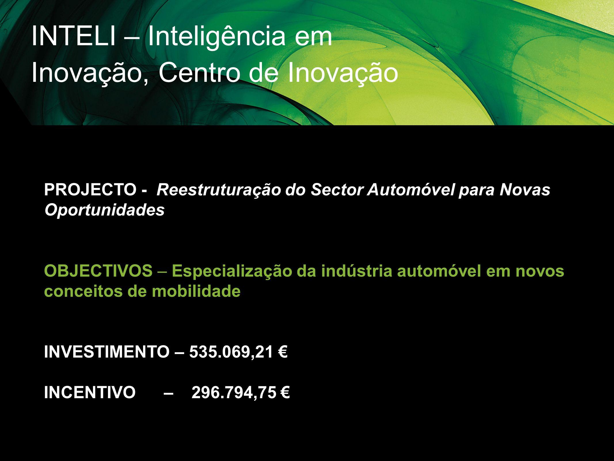 INTELI – Inteligência em Inovação, Centro de Inovação PROJECTO - Reestruturação do Sector Automóvel para Novas Oportunidades OBJECTIVOS – Especializaç