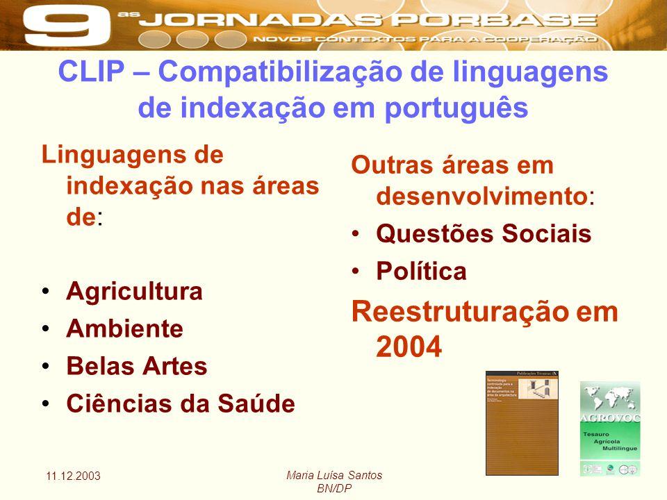 11.12.2003 Maria Luísa Santos BN/DP CLIP – Compatibilização de linguagens de indexação em português Linguagens de indexação nas áreas de: Agricultura Ambiente Belas Artes Ciências da Saúde Outras áreas em desenvolvimento: Questões Sociais Política Reestruturação em 2004