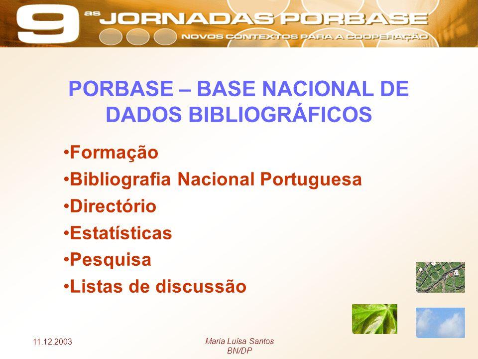 11.12.2003 Maria Luísa Santos BN/DP PORBASE – BASE NACIONAL DE DADOS BIBLIOGRÁFICOS Formação Bibliografia Nacional Portuguesa Directório Estatísticas Pesquisa Listas de discussão