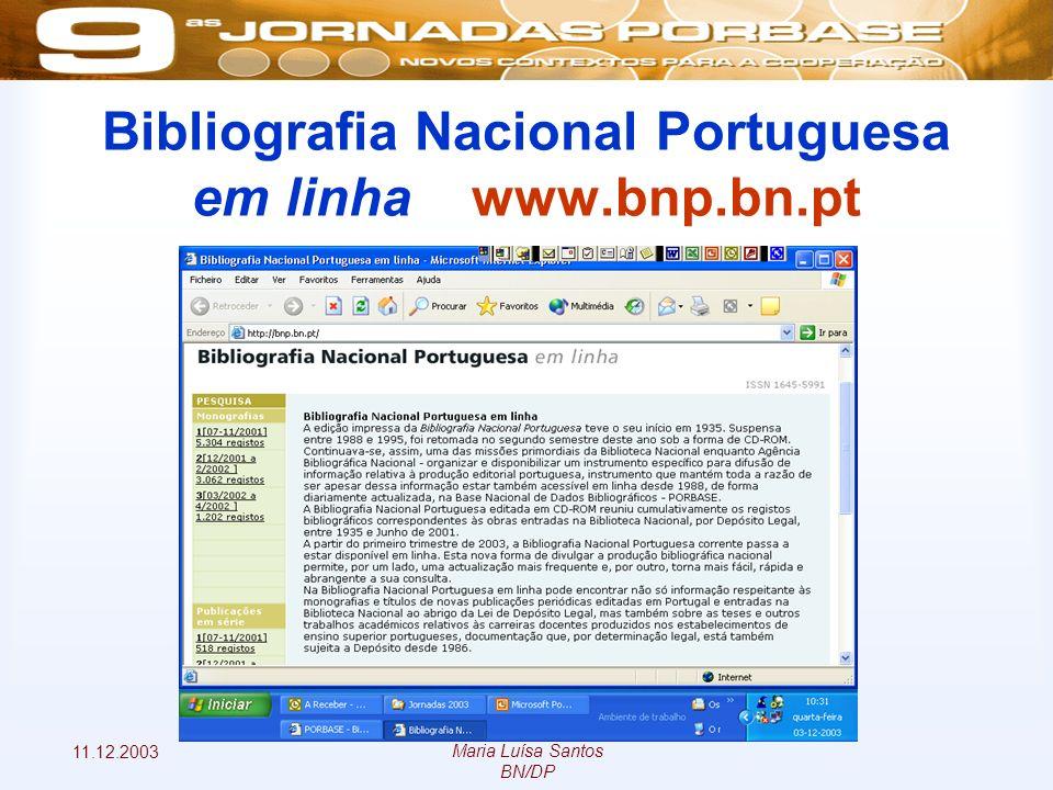 11.12.2003 Maria Luísa Santos BN/DP Bibliografia Nacional Portuguesa em linha – www.bnp.bn.pt
