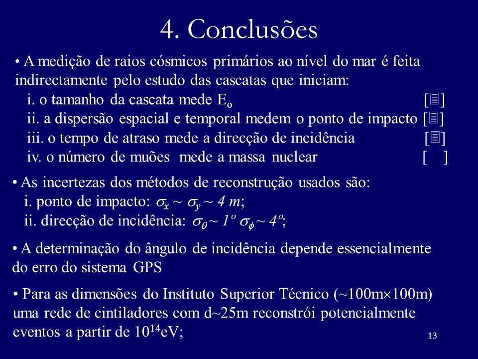 13 4. Conclusões A medição de raios cósmicos primários ao nível do mar é feita indirectamente pelo estudo das cascatas que iniciam: i. o tamanho da ca