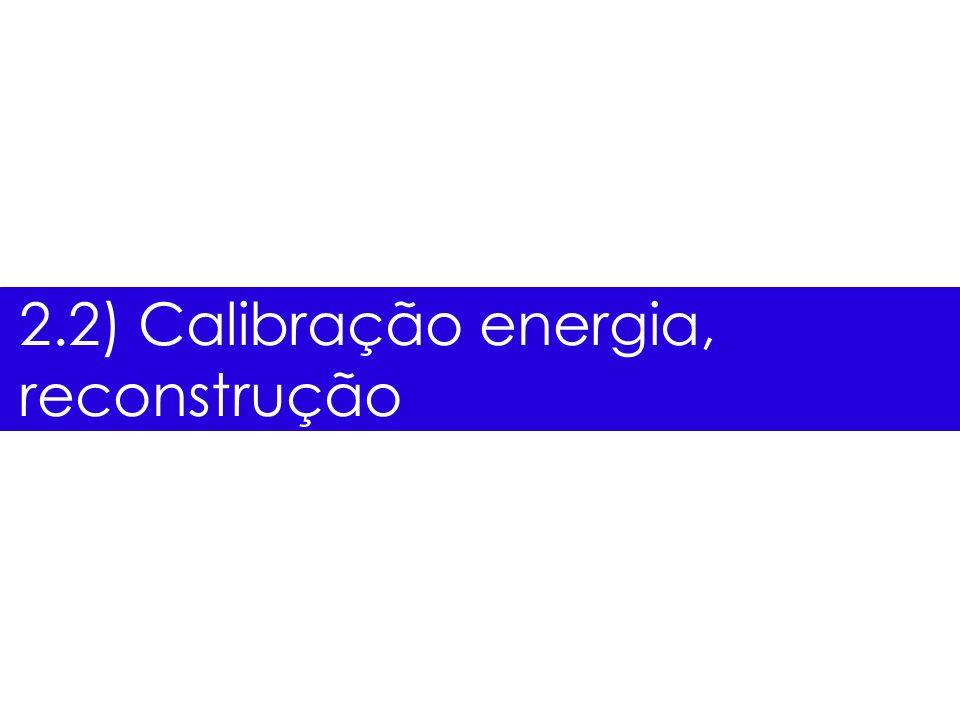 2.2) Calibração energia, reconstrução