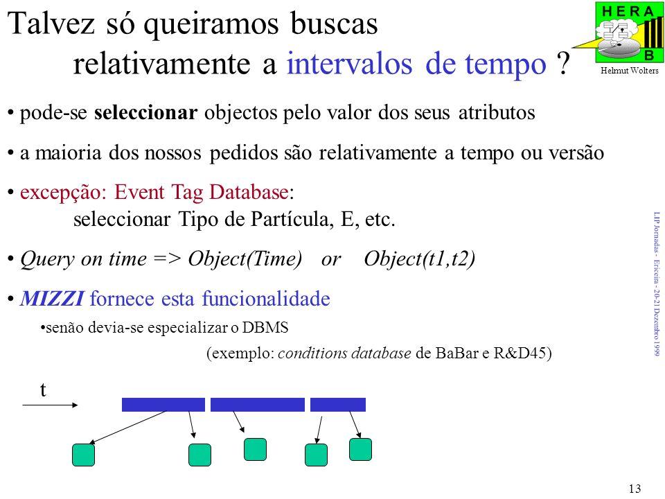 LIP Jornadas - Ericeira - 20-21 Dezembro 1999 Helmut Wolters 13 Talvez só queiramos buscas relativamente a intervalos de tempo .