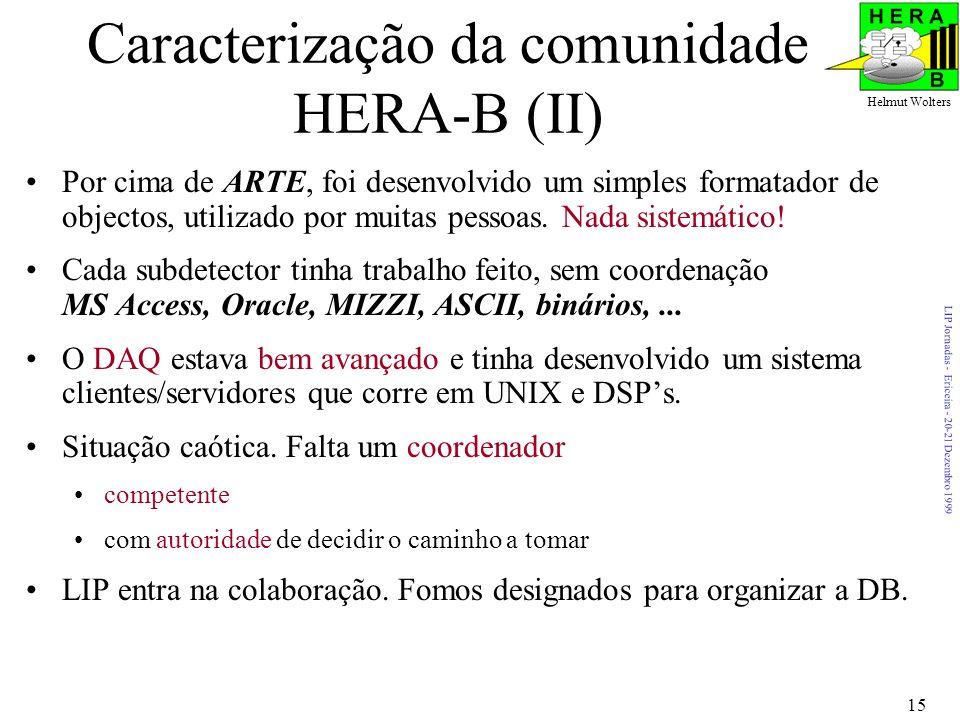 LIP Jornadas - Ericeira - 20-21 Dezembro 1999 Helmut Wolters 15 Caracterização da comunidade HERA-B (II) Por cima de ARTE, foi desenvolvido um simples formatador de objectos, utilizado por muitas pessoas.