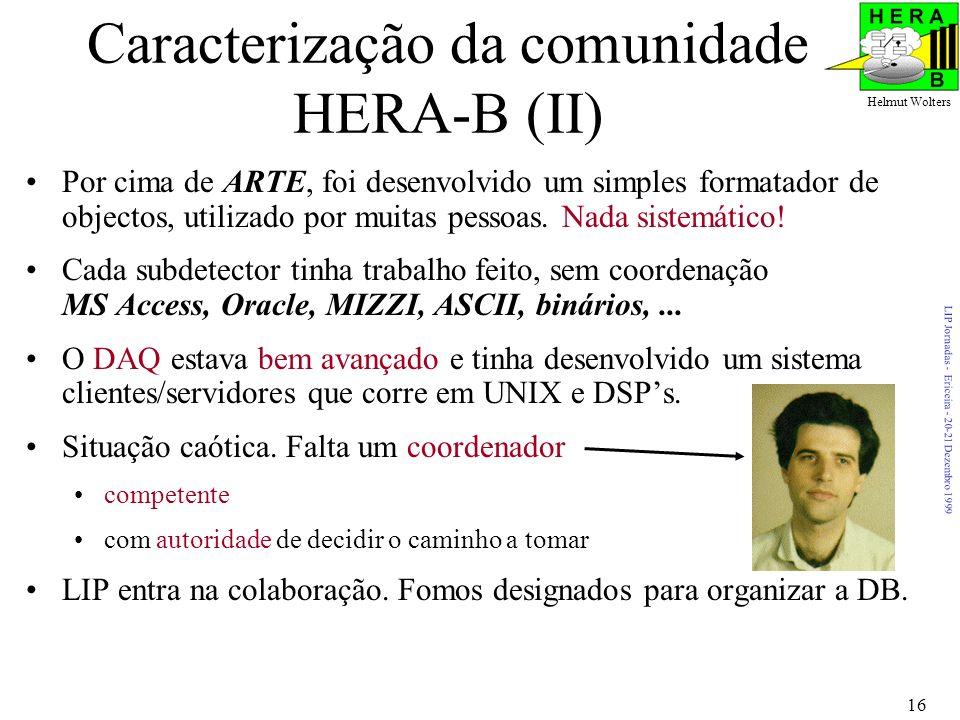 LIP Jornadas - Ericeira - 20-21 Dezembro 1999 Helmut Wolters 16 Caracterização da comunidade HERA-B (II) Por cima de ARTE, foi desenvolvido um simples formatador de objectos, utilizado por muitas pessoas.