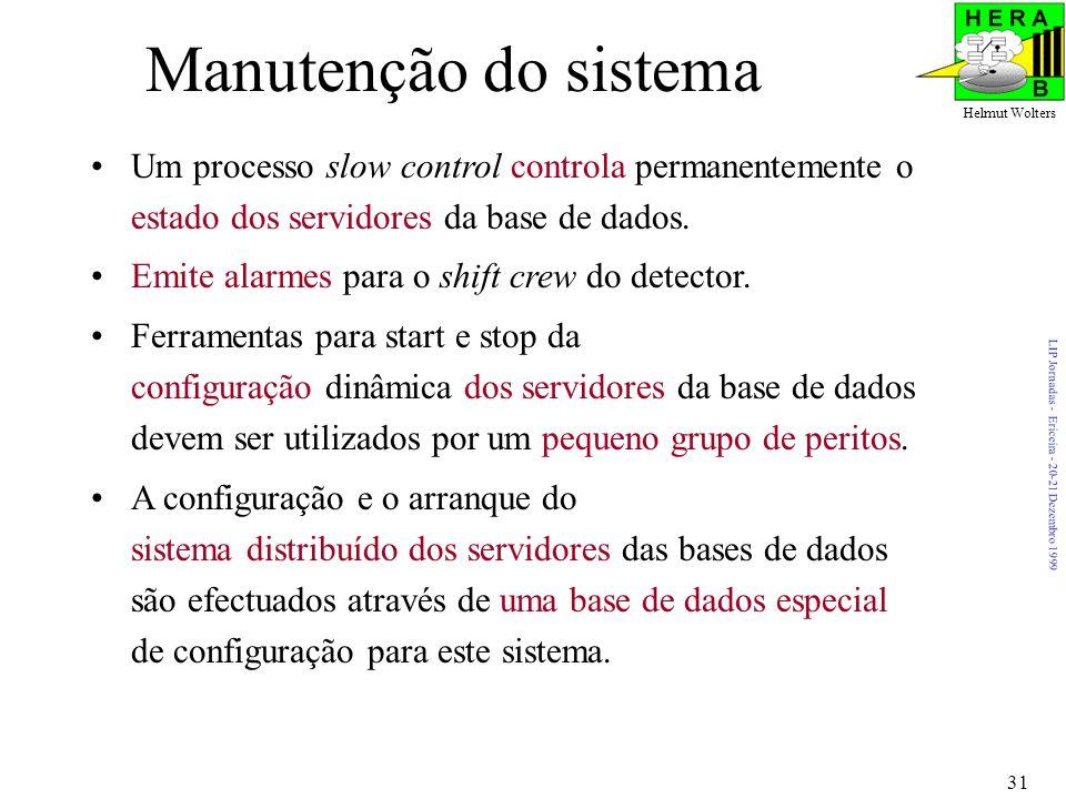 LIP Jornadas - Ericeira - 20-21 Dezembro 1999 Helmut Wolters 31 Manutenção do sistema Um processo slow control controla permanentemente o estado dos servidores da base de dados.