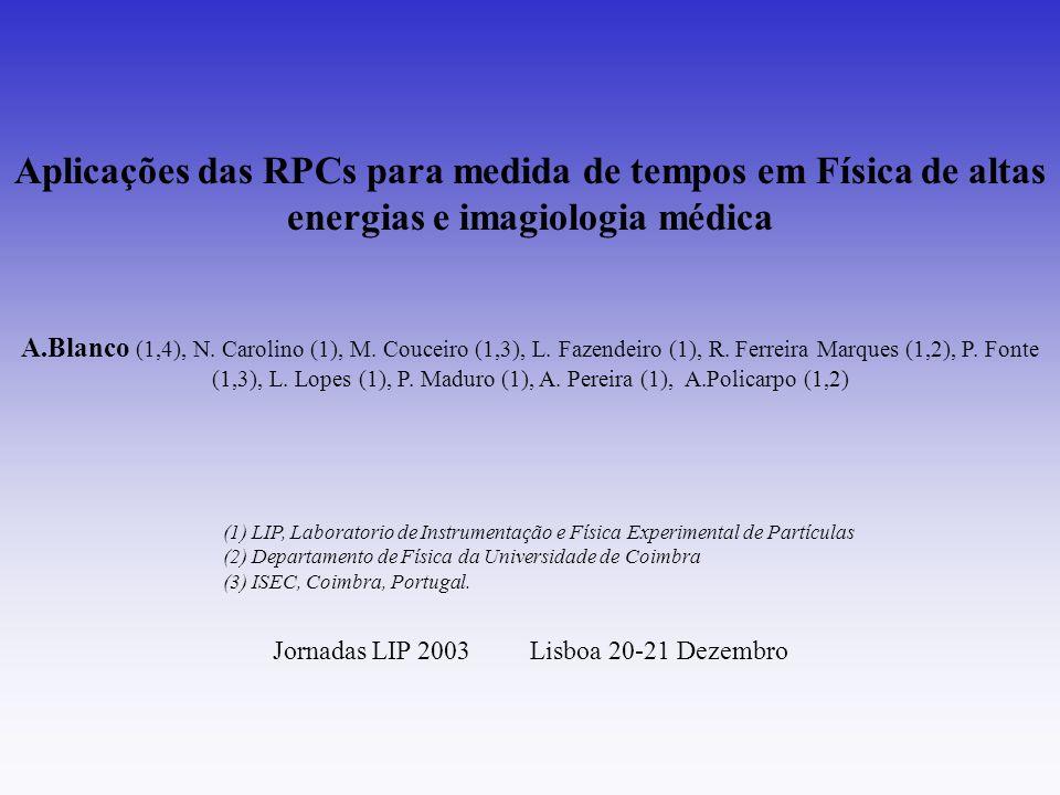 Aplicações das RPCs para medida de tempos em Física de altas energias e imagiologia médica A.Blanco (1,4), N. Carolino (1), M. Couceiro (1,3), L. Faze