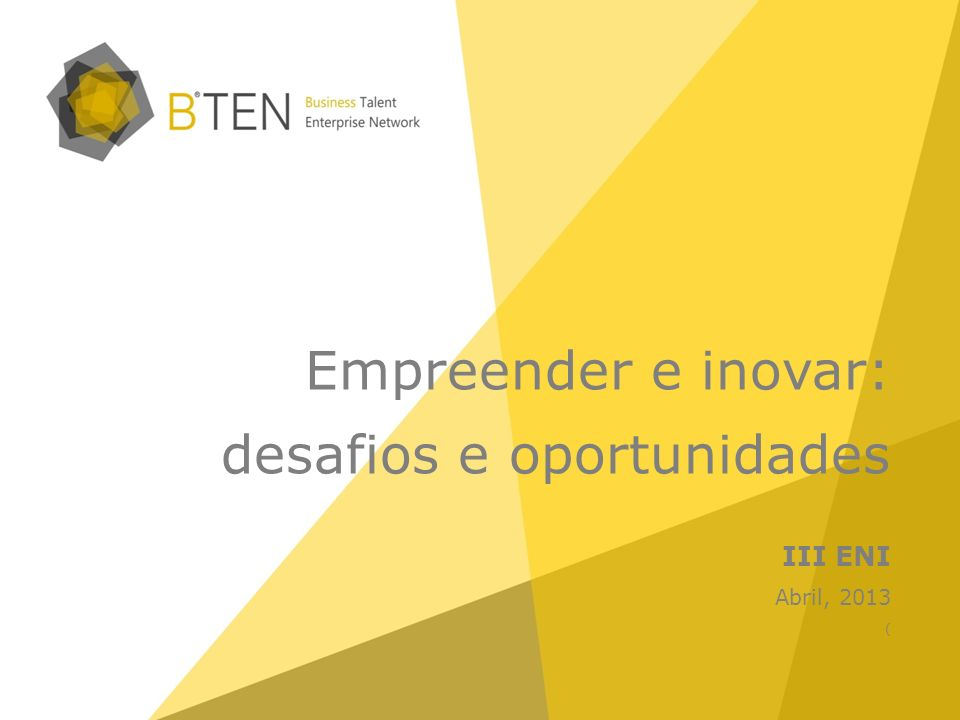 2 Empreender e inovar: desafios e oportunidades III ENI Abril, 2013 (