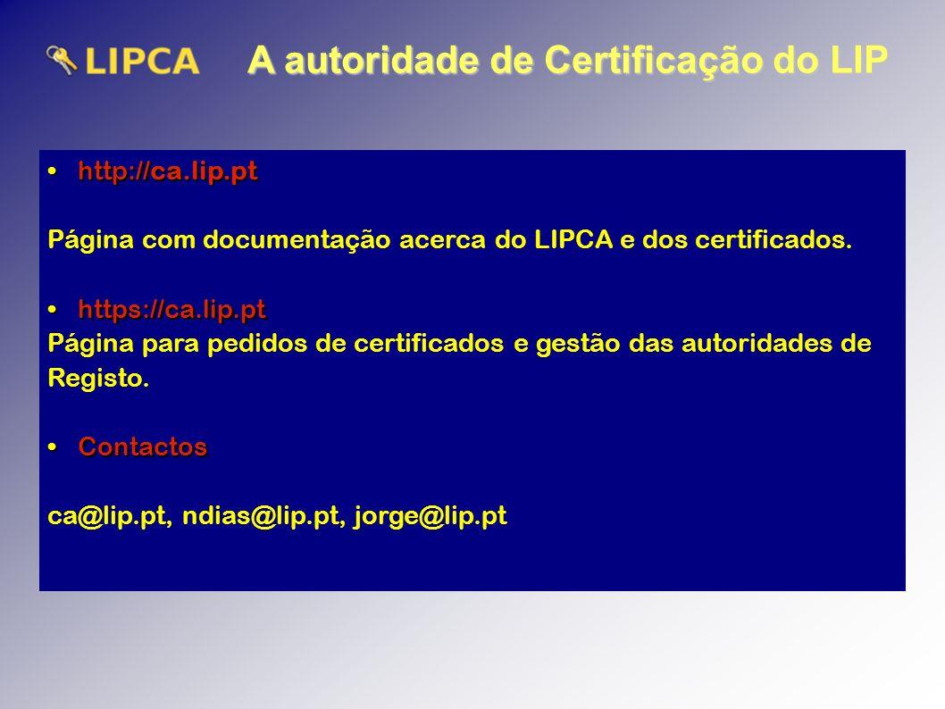 http://ca.lip.pthttp://ca.lip.pt Página com documentação acerca do LIPCA e dos certificados.