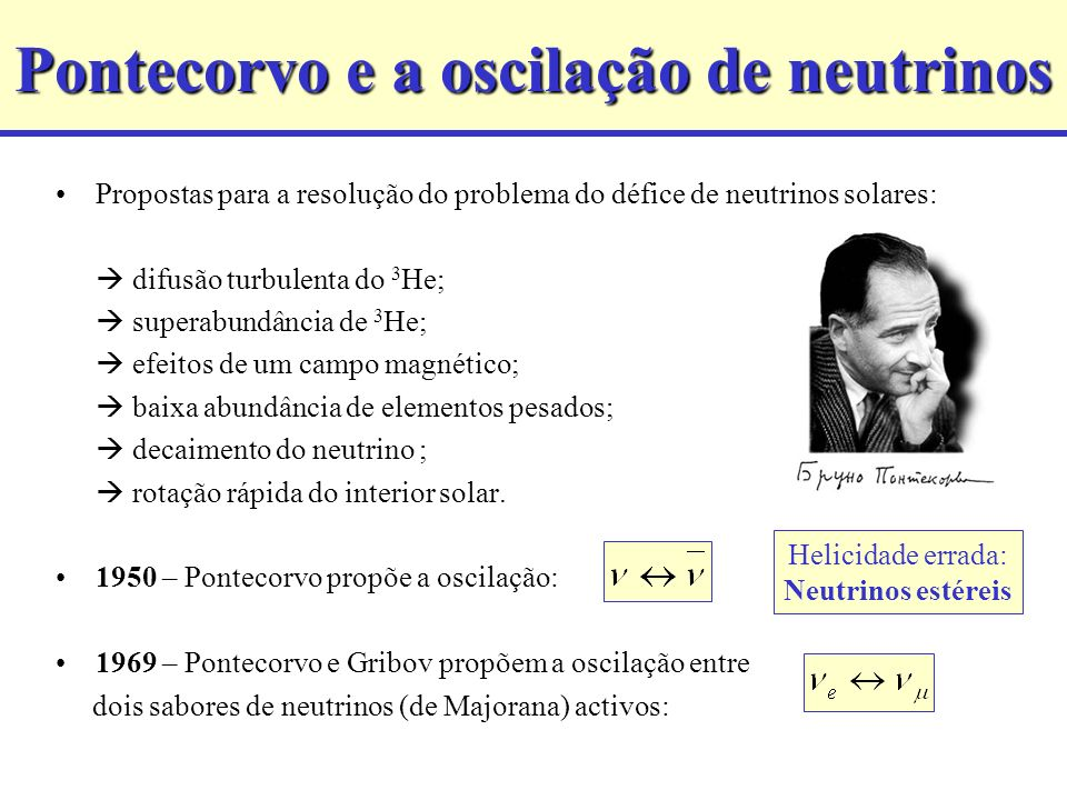 Pontecorvo e a oscilação de neutrinos Propostas para a resolução do problema do défice de neutrinos solares: difusão turbulenta do 3 He; superabundânc