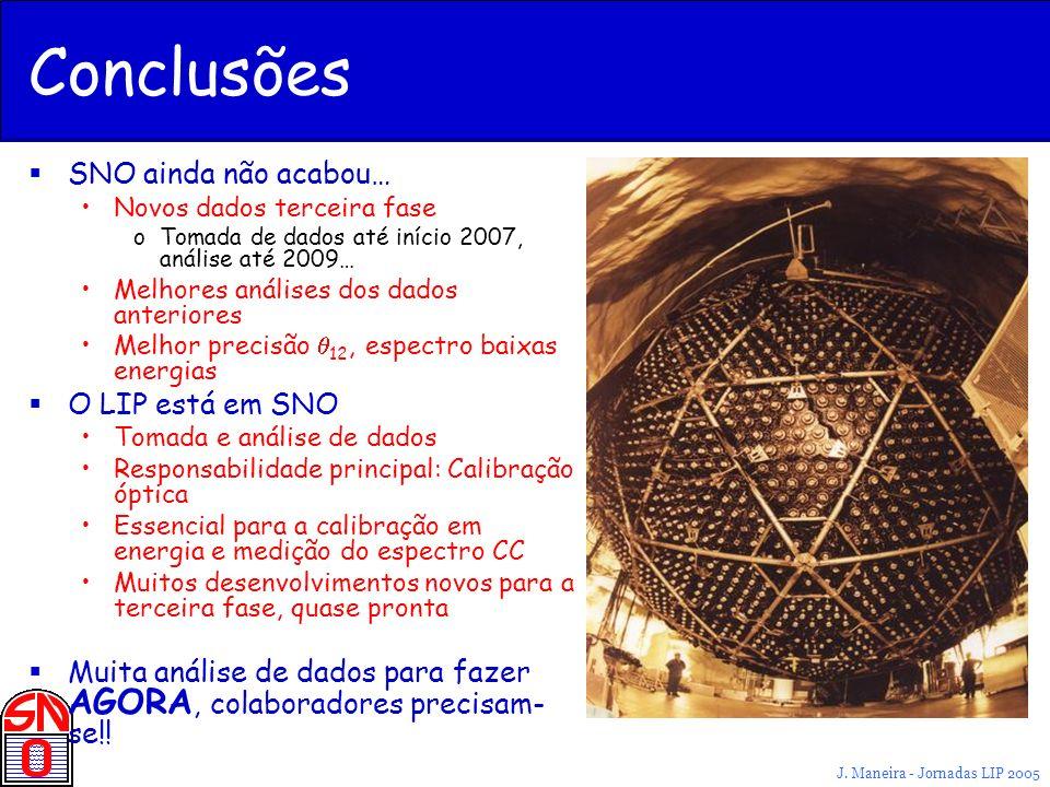 J. Maneira - Jornadas LIP 2005 Conclusões SNO ainda não acabou… Novos dados terceira fase oTomada de dados até início 2007, análise até 2009… Melhores