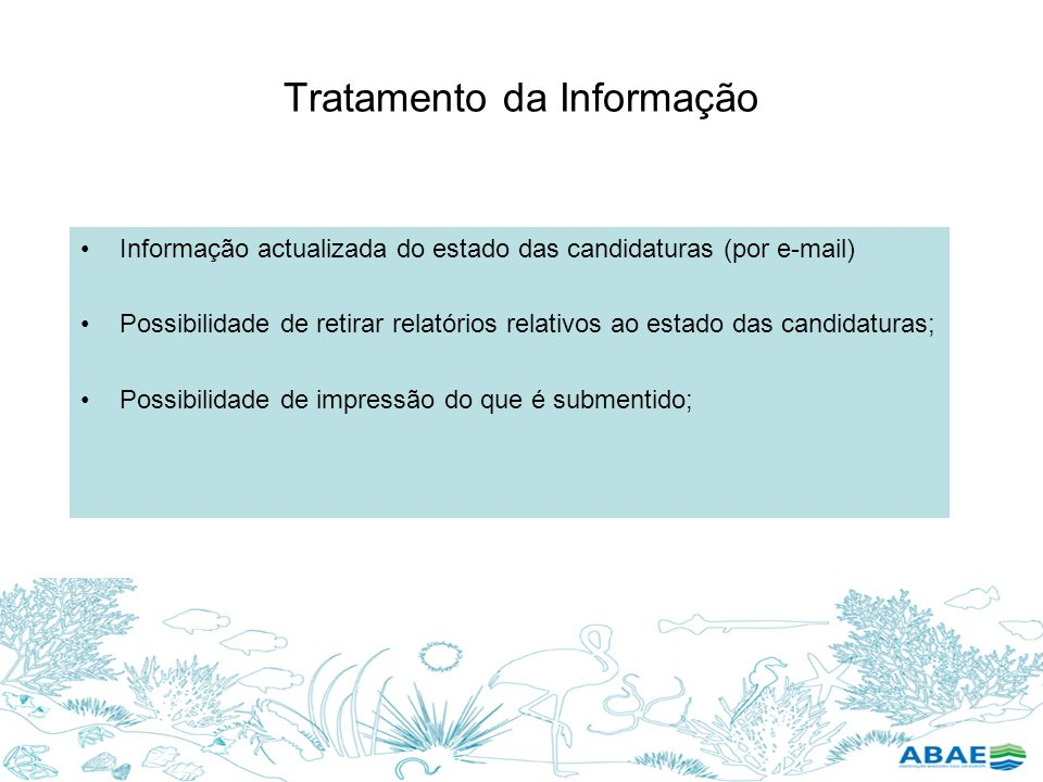 Tratamento da Informação Informação actualizada do estado das candidaturas (por e-mail) Possibilidade de retirar relatórios relativos ao estado das ca