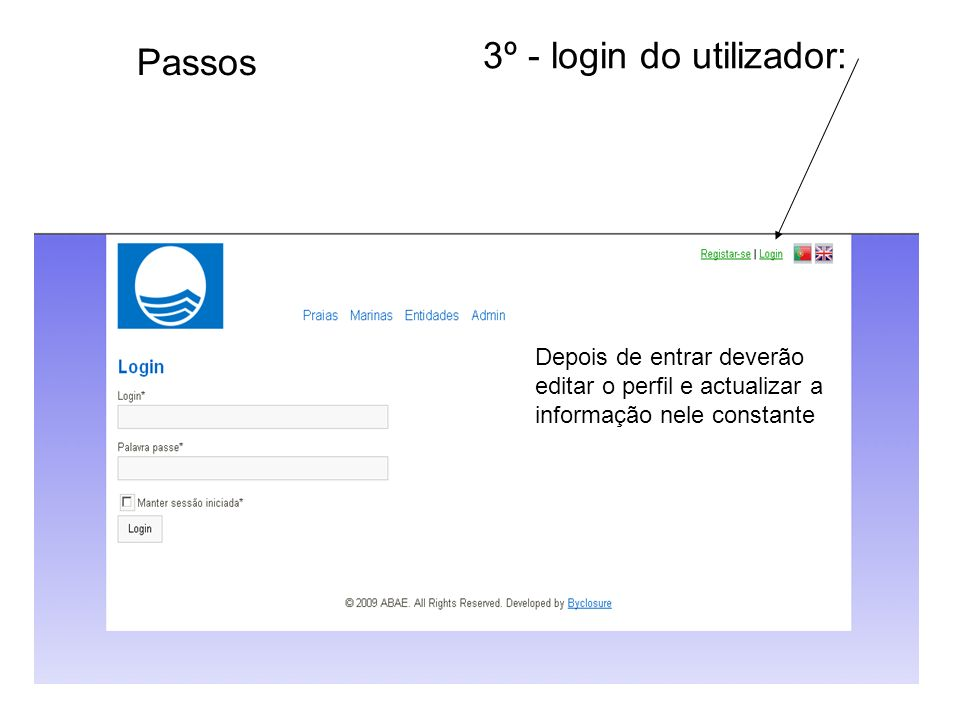 Passos 3º - login do utilizador: Depois de entrar deverão editar o perfil e actualizar a informação nele constante