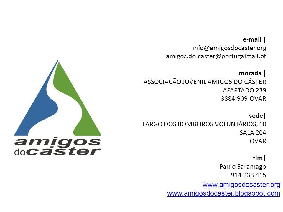 e-mail | info@amigosdocaster.org amigos.do.caster@portugalmail.pt morada | ASSOCIAÇÃO JUVENIL AMIGOS DO CÁSTER APARTADO 239 3884-909 OVAR sede| LARGO