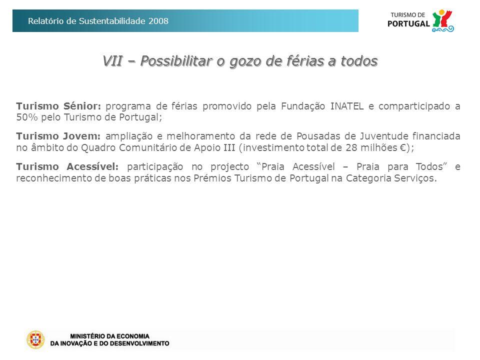 Relatório de Sustentabilidade 2008 Turismo Sénior: programa de férias promovido pela Fundação INATEL e comparticipado a 50% pelo Turismo de Portugal;