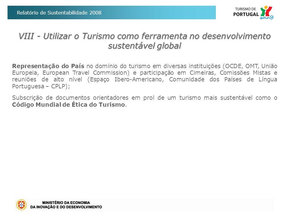 Relatório de Sustentabilidade 2008 Representação do País no domínio do turismo em diversas instituições (OCDE, OMT, União Europeia, European Travel Co