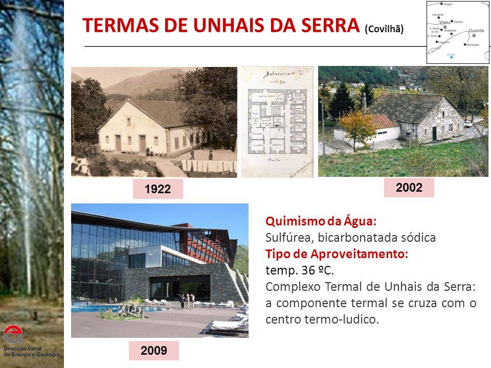 TERMAS DE UNHAIS DA SERRA (Covilhã) 1922 2002 2009 Quimismo da Água: Sulfúrea, bicarbonatada sódica Tipo de Aproveitamento: temp. 36 ºC. Complexo Term