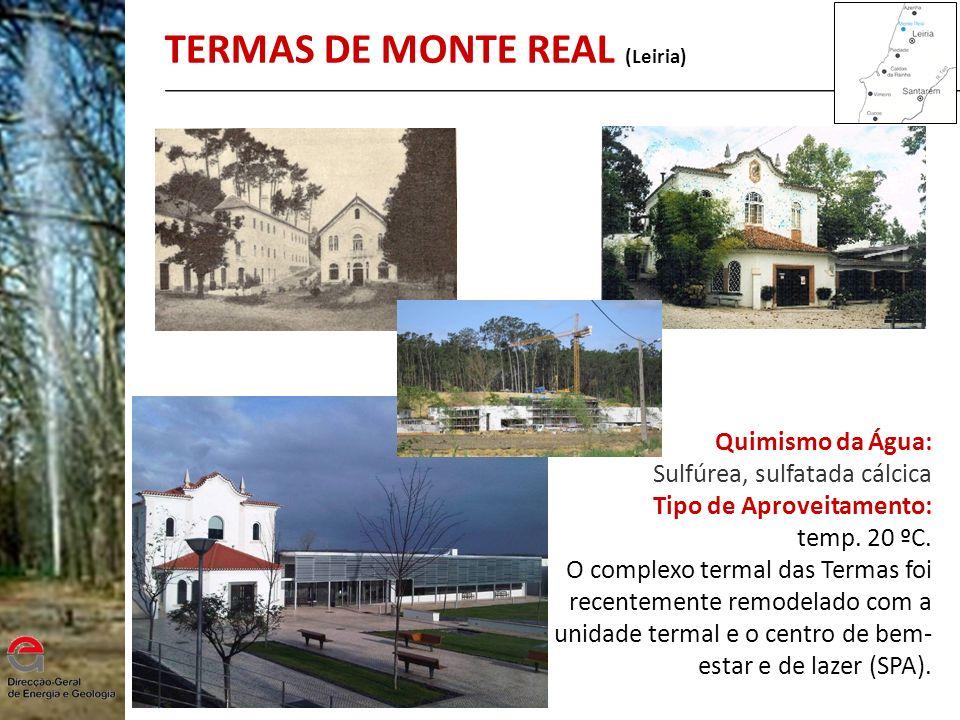 TERMAS DE MONTE REAL (Leiria) Quimismo da Água: Sulfúrea, sulfatada cálcica Tipo de Aproveitamento: temp. 20 ºC. O complexo termal das Termas foi rece