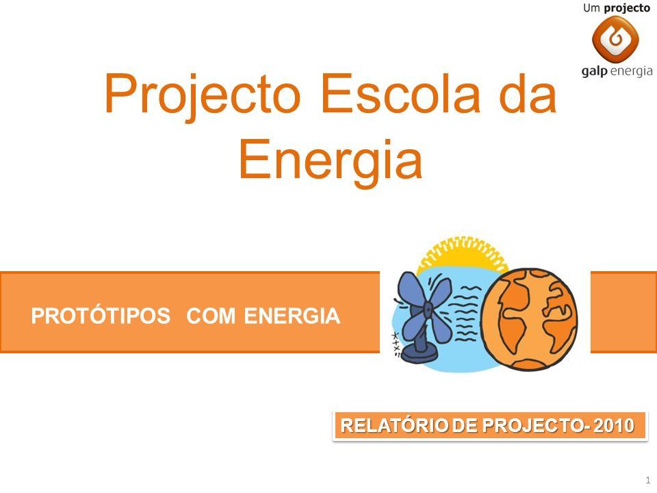Projecto Escola da Energia PROTÓTIPOS COM ENERGIA RELATÓRIO DE PROJECTO- 2010 1