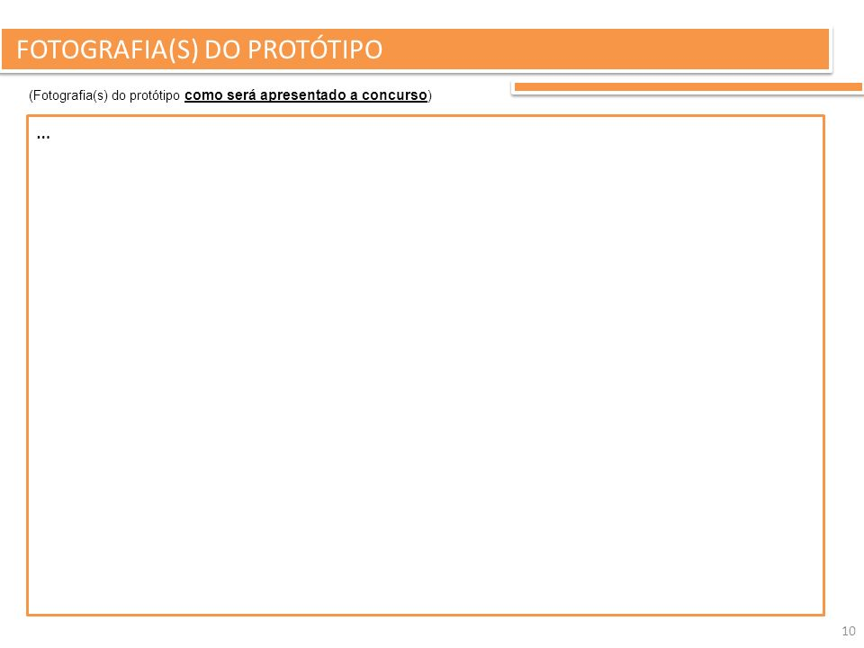 10 FOTOGRAFIA(S) DO PROTÓTIPO (Fotografia(s) do protótipo como será apresentado a concurso ) …