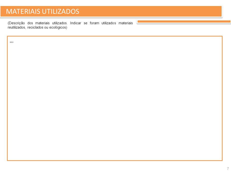 MATERIAIS UTILIZADOS … 7 (Descrição dos materiais utilizados. Indicar se foram utilizados materiais reutilizados, reciclados ou ecológicos)