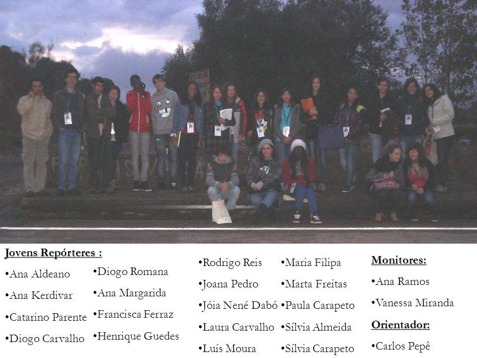 Jovens Repórteres : Ana Aldeano Ana Kerdivar Catarino Parente Diogo Carvalho Diogo Romana Ana Margarida Francisca Ferraz Henrique Guedes Rodrigo Reis