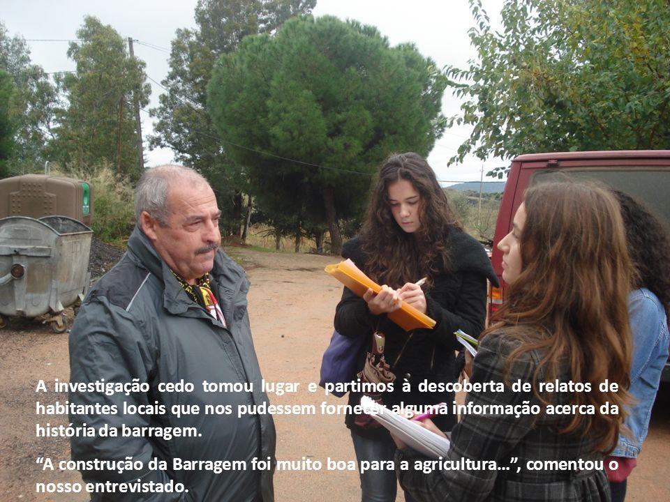A investigação cedo tomou lugar e partimos à descoberta de relatos de habitantes locais que nos pudessem fornecer alguma informação acerca da história da barragem.