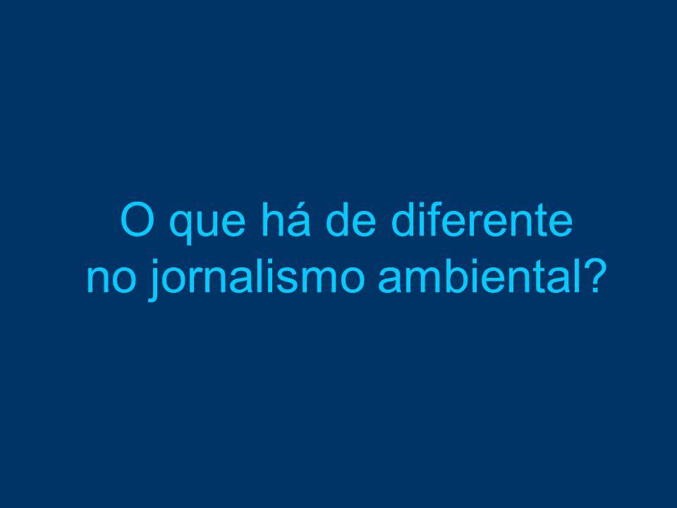 O que há de diferente no jornalismo ambiental?