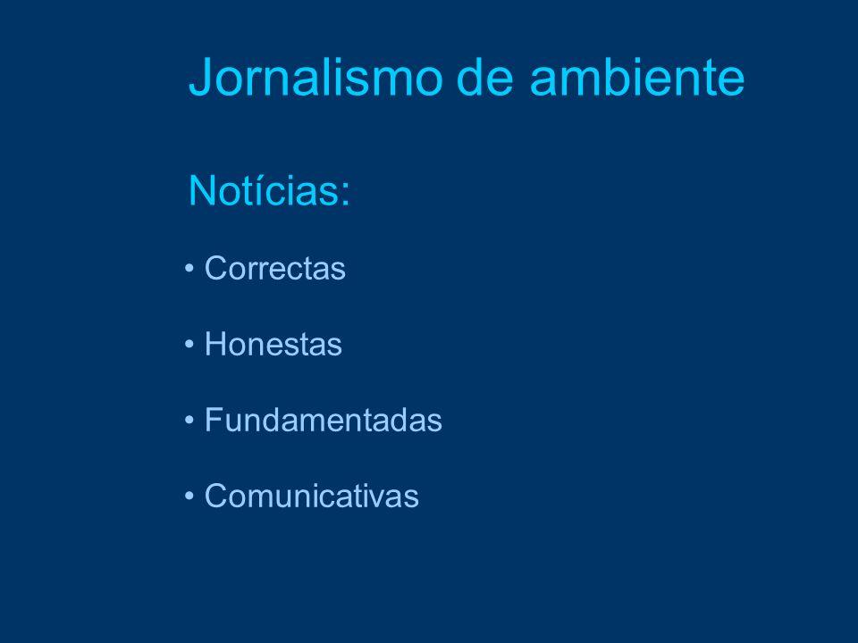 Correctas Honestas Fundamentadas Comunicativas Jornalismo de ambiente Notícias: