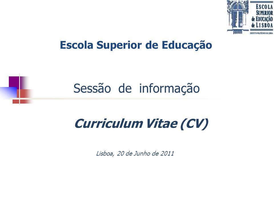 Escola Superior de Educação Sessão de informação Curriculum Vitae (CV) Lisboa, 20 de Junho de 2011
