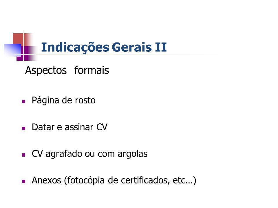 Indicações Gerais III Aparência Correcção linguística Organização -sequência lógica - leitura diagonal (essencial) Adequação