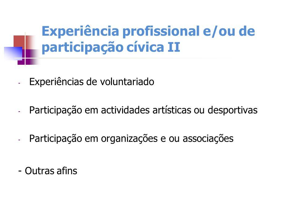 Experiência profissional e/ou de participação cívica II - Experiências de voluntariado - Participação em actividades artísticas ou desportivas - Parti