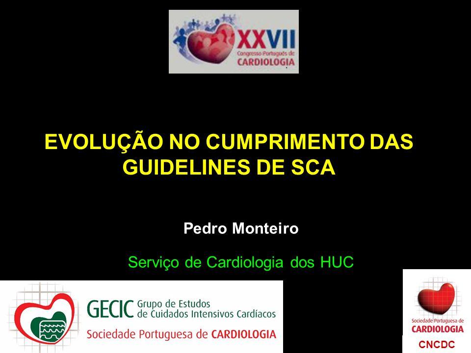 1 EVOLUÇÃO NO CUMPRIMENTO DAS GUIDELINES DE SCA Pedro Monteiro Serviço de Cardiologia dos HUC CNCDC