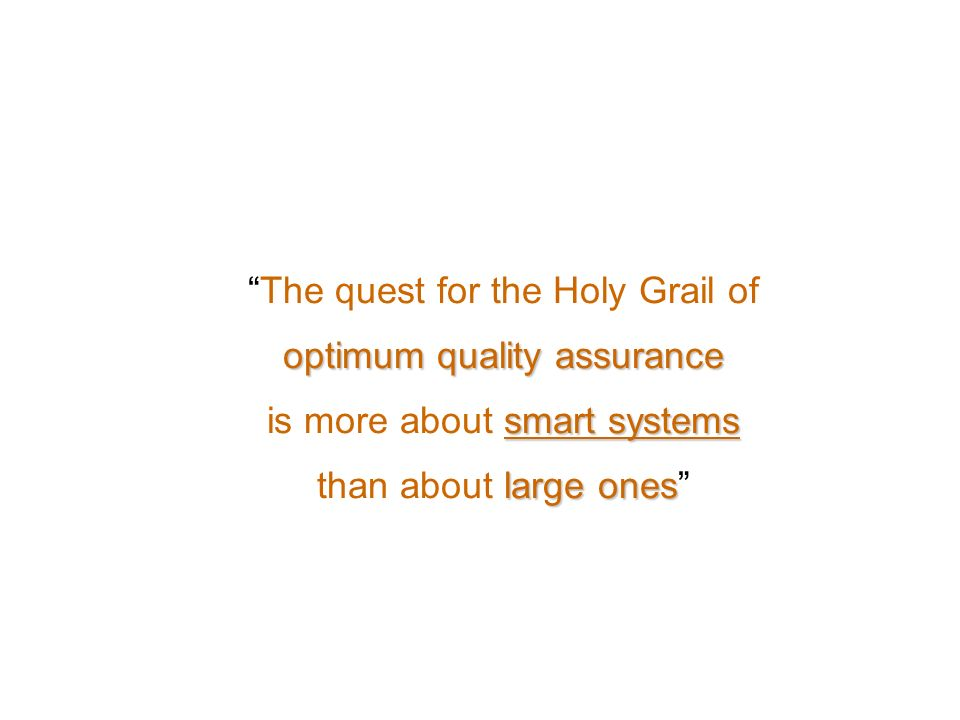 The quest for the Holy Grail of optimum quality assurance smart systems is more about smart systems large ones than about large ones
