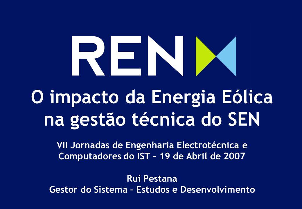 O impacto da Energia Eólica na gestão técnica do SEN VII Jornadas de Engenharia Electrotécnica e Computadores do IST – 19 de Abril de 2007 Rui Pestana