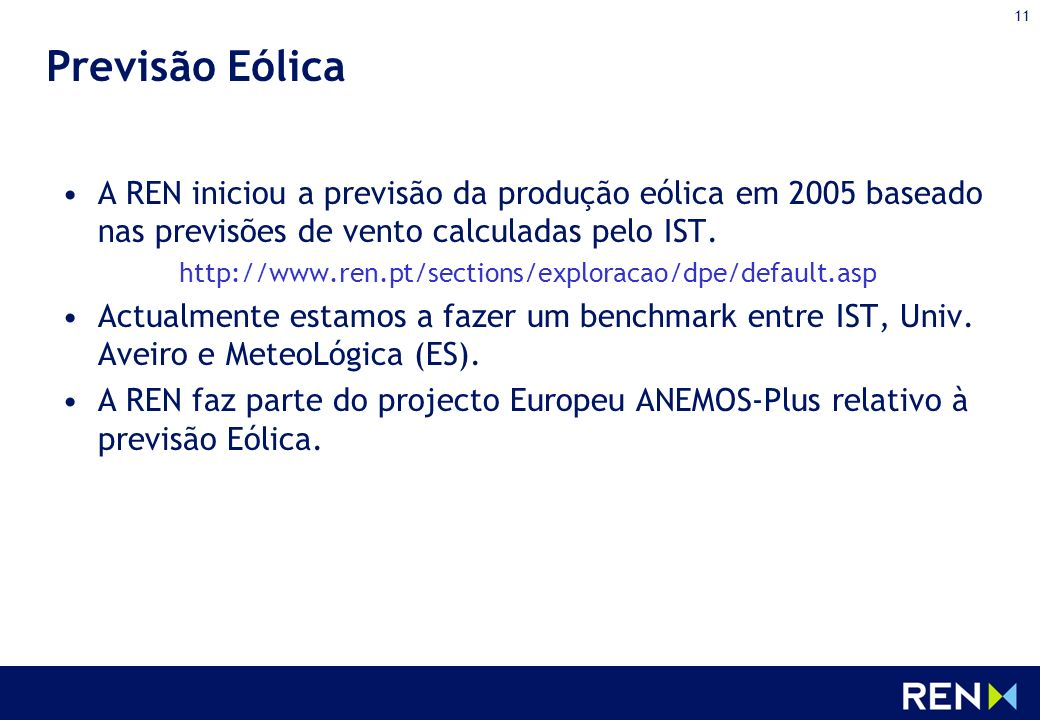 11 Previsão Eólica A REN iniciou a previsão da produção eólica em 2005 baseado nas previsões de vento calculadas pelo IST. http://www.ren.pt/sections/