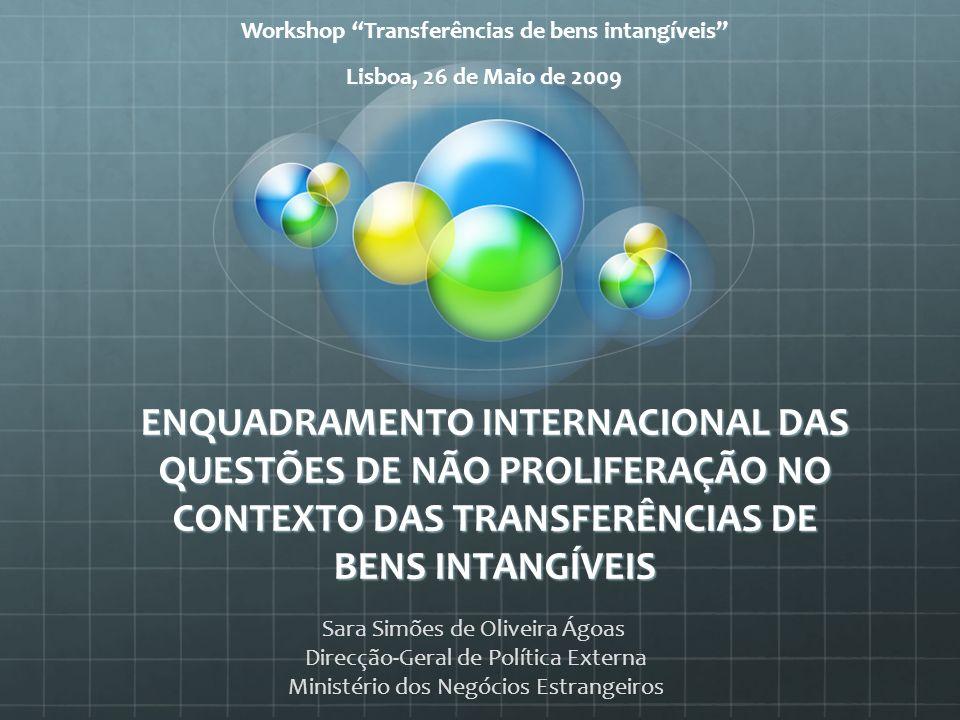 ENQUADRAMENTO INTERNACIONAL DAS QUESTÕES DE NÃO PROLIFERAÇÃO NO CONTEXTO DAS TRANSFERÊNCIAS DE BENS INTANGÍVEIS Workshop Transferências de bens intang