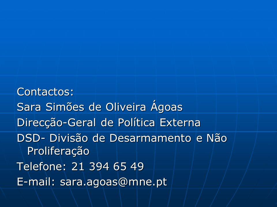 Contactos: Sara Simões de Oliveira Ágoas Direcção-Geral de Política Externa DSD- Divisão de Desarmamento e Não Proliferação Telefone: 21 394 65 49 E-mail: sara.agoas@mne.pt