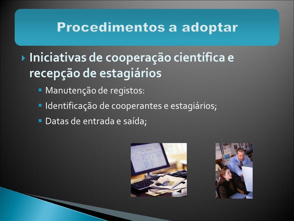 Iniciativas de cooperação científica e recepção de estagiários Manutenção de registos: Identificação de cooperantes e estagiários; Datas de entrada e